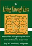 Living Through Loss : A Manual for Those Working with Issues of Terminal Illness and Bereavement, Jacobsen, Fay W. and Kindlen, Margaret, 1853023957