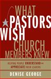 What Pastors Wish Church Members Knew, George, Denise, 0310283957