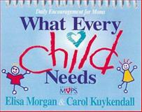 What Every Child Needs, Elisa Morgan and Carol Kuykendall, 0310973953