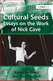 Cultural Seeds : Essays on the Work of Nick Cave, Welberry, Karen and Dalziell, Tanya, 0754663957