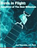 Birds in Flight : Satellites of the New Millenium, Thierstein, Joel R., 0759303959