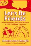 Let's Be Friends : Peer Competence and Social Inclusion in Early Childhood Programs, Kemple, Kristen Mary, 080774395X