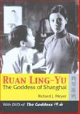 Ruan Ling-Yu : The Goddess of Shanghai, Meyer, Richard J., 9622093957