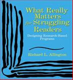What Really Matters for Struggling Readers : Designing Research-Based Programs, Allington, Richard L., 0321063961