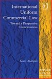 International Uniform Commercial Law : Towards a Progressive Consciousness, Marquis, Louis, 0754623963