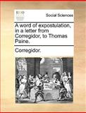 A Word of Expostulation, in a Letter from Corregidor, to Thomas Paine, Corregidor., 1170013961