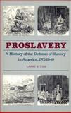 Proslavery : A History of the Defense of Slavery in America, 1701-1840, Tise, Larry E, 0820323969