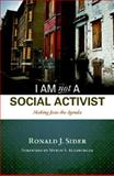 I Am Not a Social Activist : The Prism Essays, Sider, Ronald J., 0836193962