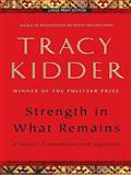 Strength in What Remains, Tracy Kidder, 1594133964
