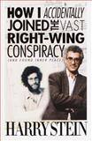 How I Accidentally Joined the Vast Right-Wing Conspiracy (And Found Inner Peace), Harry Stein, 038533396X