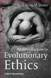 An Introduction to Evolutionary Ethics, James, Scott M., 1405193964