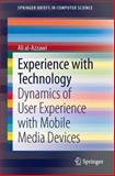 Experience with Technology : Dynamics of User Experience with Mobile Media Devices, al-Azzawi, Ali, 1447153960