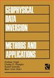 Geophysical Data Inversion - Methods and Applications : Proceedings of the 7th International Mathematical Geophysics Seminar on Model Optimization in Exploration Geophysics, Berlin, Feb. 8-11, 1989, , 3528063963