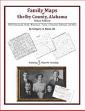 Family Maps of Shelby County, Alabama, Deluxe Edition : With Homesteads, Roads, Waterways, Towns, Cemeteries, Railroads, and More, Boyd, Gregory A., 1420313967