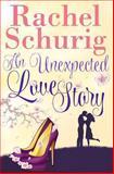 An Unexpected Love Story, Rachel Schurig, 1483923967