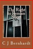 The Right to Remain Silent, C. J. Bernhardt, 1494363968