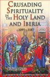 Crusading Spirituality in the Holy Land and Iberia, C. 1095-C. 1187, Purkis, William J., 1843833964