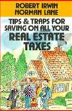 Tips and Traps for Saving on All Your Real Estate Taxes, Irwin, Robert and Lane, Norman, 0070323968