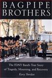 Bagpipe Brothers : The FDNY Band's True Story of Tragedy, Mourning, and Recovery, Sheridan, Kerry, 0813533961
