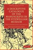 A Descriptive Catalogue of the Manuscripts in the Fitzwilliam Museum : With Introduction and Indices, James, Montague Rhodes, 1108003966