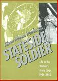 Stateside Soldier : Life in the Women's Army Corps, 1944-1945, Henderson, Aileen Kilgore, 157003396X