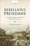 Rebellious Prussians : Urban Political Culture under Frederick the Great and His Successors, Schui, Florian, 0199593965