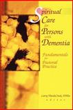 Spiritual Care for Persons with Dementia : Fundamentals for Pastoral Practice, Larry Van De Creek, 0789013967