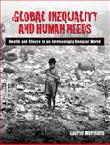 Global Inequality and Human Needs : Health and Illness in an Increasingly Unequal World, Wermuth, Laurie A., 0205343961
