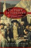 Victory at Yorktown, Richard M. Ketchum, 0805073965
