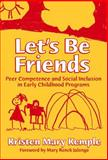 Let's Be Friends : Peer Competence and Social Inclusion in Early Childhood Programs, Kemple, Kristen Mary, 0807743968