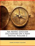 An Arabic-English Dictionary on a New System, Habib Anthony Salmon and Habib Anthony Salmoné, 1147073961