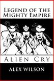 Legend of the Mighty Empire, Mr Alex James Wilson, Alex James Wilson Sr, 147750396X