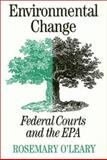 Environmental Change : Federal Courts and the EPA, O'Leary, Rosemary, 1566393965