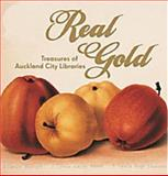 Real Gold : Treasures of Auckland City Libraries, Sharp, Iain, 1869403967