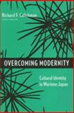 Overcoming Modernity : Cultural Identity in Wartime Japan, , 0231143966