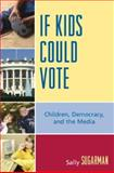 If Kids Could Vote : Children, Democracy, and the Media, Sugarman, Sally, 0739113968