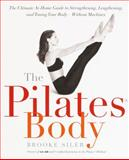 The Pilates Body, Brooke Siler, 076790396X