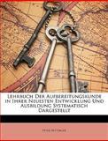 Lehrbuch der Aufbereitungskunde in Ihrer Neuesten Entwicklung und Ausbildung Systematisch Dargestellt, Peter Rittinger, 1148293965