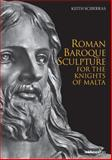Roman Baroque Sculture for the Knights of Malta, Sciberras, Keith, 9993273961