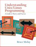 Understanding UNIX/LINUX Programming : A Guide to Theory and Practice, Bruce Molay, 0130083968