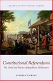 Constitutional Referendums : The Theory and Practice of Republican Deliberation, Tierney, Stephen, 0198713967
