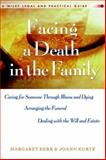 Facing a Death in the Family : Caring for Someone Through Illness and Dying, Arranging the Funeral, Dealing with the Will and Estate, Kerr, Margaret and Kurtz, JoAnn, 0471643963
