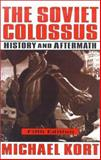 The Soviet Colossus : History and Aftermath, Kort, Michael G., 0765603969