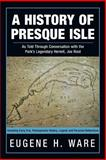 A History of Presque Isle, Eugene H. Ware, 1475983964