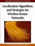 Localization Algorithms and Strategies for Wireless Sensor Networks, Guoqiang Mao, Baris Fidan, 1605663964