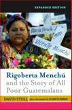 Rigoberta Menchú and the Story of All Poor Guatemalans, David Stoll, 0813343968