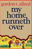 My Home Runneth Over, Gordon T. Allred, 0884943968