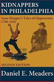 Kidnappers in Philadelphia : Isaac Hopper's Tales of Oppression 1780-1843, Daniel E. Meaders, 0981893961