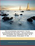 Delagardiska Archivet, Eller, Handlingar Ur Grefl Delagardiska Bibliotheket På Löberöd, Utg Af P Wieselgren, Löberöd Hagard. Bibl and Peter Wieselgren, 114162396X