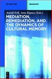 Mediation, Remediation, and the Dynamics of Cultural Memory, Astrid Erll, Ann Rigney, 3110283964